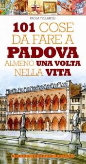 """"""" 101 cose da fare a Padova almeno una volta nella vita """" di Paola Tellaroli - libri Newton Compton su Padova"""