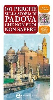 """""""101 perchè sulla storia di Padova che non puoi non sapere"""" di Paola Tellaroli - libri Newton Compton su Padova"""