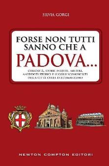 """""""Forse non tutti sanno che a Padova.."""" di Silvia Gorgi - libri Newton Compton su Padova"""