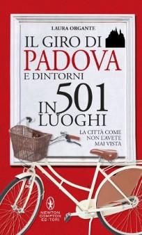 """""""Il giro di Padova e dintorni in 501 luoghi"""" di Laura Organte - libri Newton Compton su Padova"""