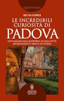 Le incredibili curiosità di Padova di SOlvia Gorgi Newton Compton Editori