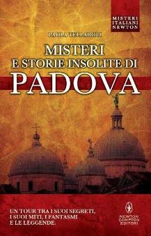 """""""Misteri e storie insolite di Padova"""" di Paola Tellaroli - libri Newton Compton su Padova"""