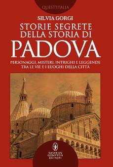 """""""Storie segrete della storia di Padova"""" di Silvia Gorgi - libri Newton Compton su Padova"""